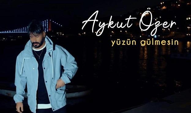 Aykut Özer Yeni Şarkısı ''Yüzün Gülmesin'' Yayında!